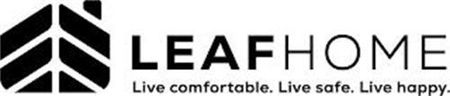 LEAF HOME LIVE COMFORTABLE. LIVE SAFE. LIVE HAPPY.
