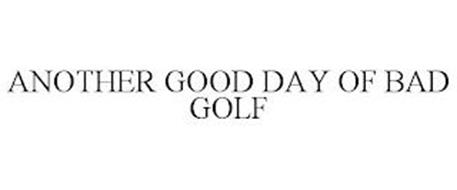 ANOTHER GOOD DAY OF BAD GOLF