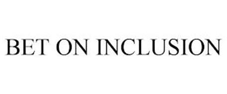 BET ON INCLUSION