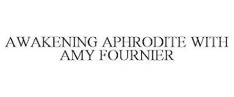 AWAKENING APHRODITE WITH AMY FOURNIER