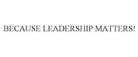 BECAUSE LEADERSHIP MATTERS!