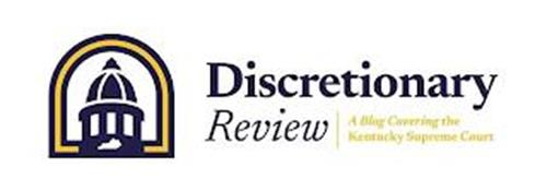 DISCRETIONARY REVIEW A BLOG COVERING THE KENTUCKY SUPREME COURT