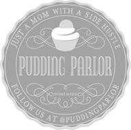 PUDDING PARLOR HOME MADE JUST A MOM WITH A SIDE HUSTLE FOLLOW US AT @PUDDINGPARLOR