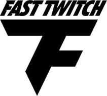FAST TWITCH FT