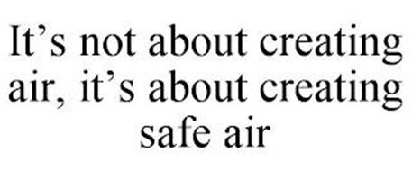 IT'S NOT ABOUT CREATING AIR, IT'S ABOUT CREATING SAFE AIR