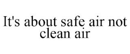IT'S ABOUT SAFE AIR NOT CLEAN AIR