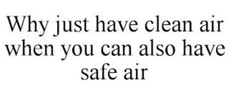 WHY JUST HAVE CLEAN AIR WHEN YOU CAN ALSO HAVE SAFE AIR