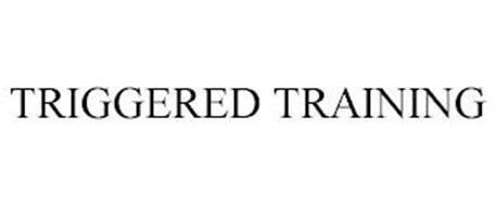 TRIGGERED TRAINING