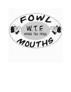 FOWL MOUTHS W.T.F. WINGS TEA FRIES