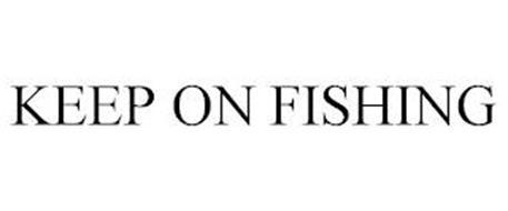 KEEP ON FISHING