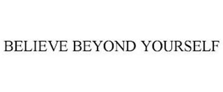 BELIEVE BEYOND YOURSELF