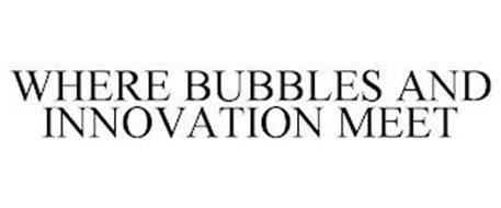 WHERE BUBBLES AND INNOVATION MEET