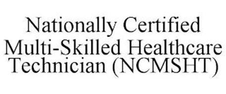NATIONALLY CERTIFIED MULTI-SKILLED HEALTHCARE TECHNICIAN (NCMSHT)