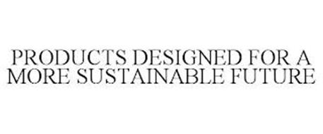 PRODUCTS DESIGNED FOR A MORE SUSTAINABLE FUTURE
