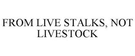 FROM LIVE STALKS, NOT LIVESTOCK