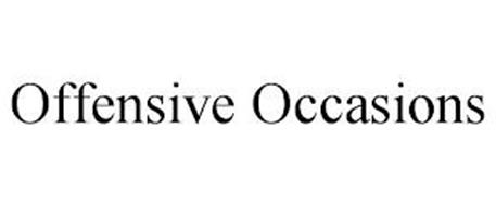 OFFENSIVE OCCASIONS