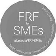 FRF FOR SMES AICPA.ORG/FRF-SMES FINANCIAL REPORTING FRAMEWORK FOR SMALL- AND MEDIUM-SIZED ENTITIES