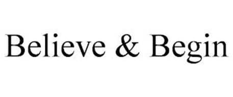BELIEVE & BEGIN