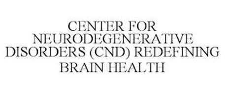 CENTER FOR NEURODEGENERATIVE DISORDERS (CND) REDEFINING BRAIN HEALTH