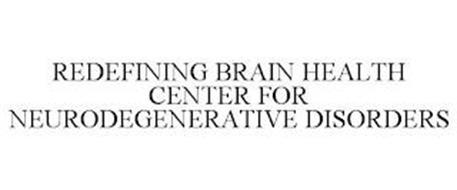 REDEFINING BRAIN HEALTH CENTER FOR NEURODEGENERATIVE DISORDERS