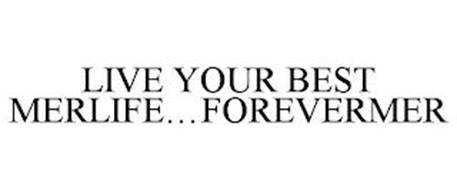 LIVE YOUR BEST MERLIFE...FOREVERMER