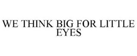 WE THINK BIG FOR LITTLE EYES