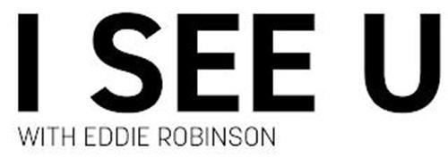 I SEE U WITH EDDIE ROBINSON