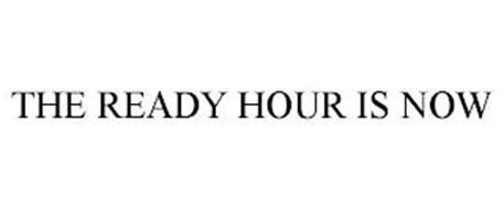 THE READY HOUR IS NOW