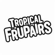 TROPICAL FRUPAIRS
