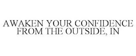 AWAKEN YOUR CONFIDENCE FROM THE OUTSIDE, IN