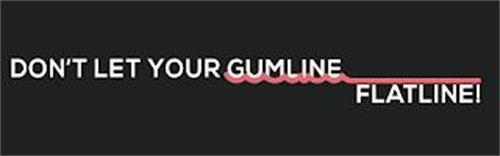 DON'T LET YOUR GUMLINE FLATLINE!