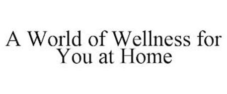 A WORLD OF WELLNESS FOR YOU AT HOME