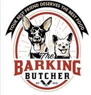 YOUR BEST FRIEND DESERVES THE BEST FOOD THE BARKING BUTCHER EST 2020