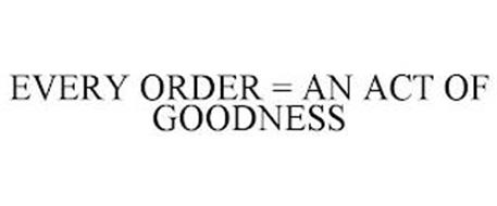 EVERY ORDER = AN ACT OF GOODNESS