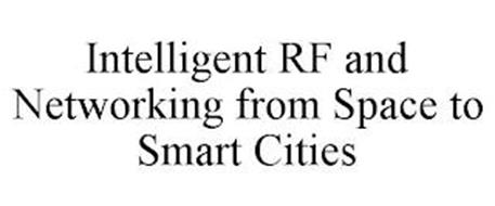 INTELLIGENT RF AND NETWORKING FROM SPACE TO SMART CITIES
