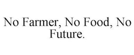 NO FARMER, NO FOOD, NO FUTURE.