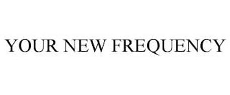 YOUR NEW FREQUENCY
