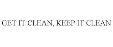 GET IT CLEAN, KEEP IT CLEAN
