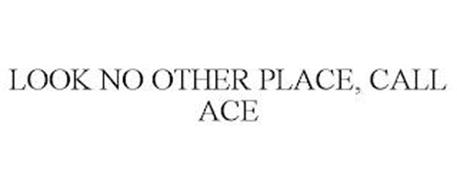 LOOK NO OTHER PLACE, CALL ACE