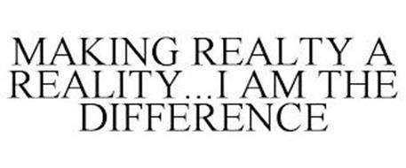 MAKING REALTY A REALITY...I AM THE DIFFERENCE
