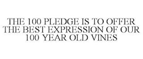THE 100 PLEDGE IS TO OFFER THE BEST EXPRESSION OF OUR 100 YEAR OLD VINES