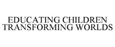 EDUCATING CHILDREN TRANSFORMING WORLDS
