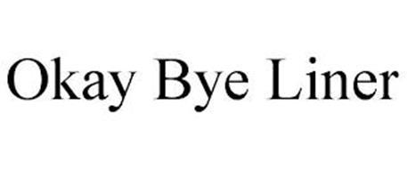 OKAY BYE LINER