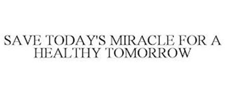 SAVE TODAY'S MIRACLE FOR A HEALTHY TOMORROW