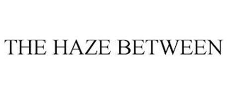 THE HAZE BETWEEN