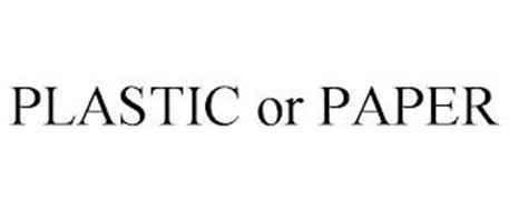 PLASTIC OR PAPER