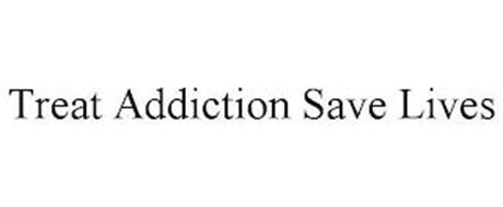 TREAT ADDICTION SAVE LIVES