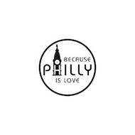BECAUSE PHILLY IS LOVE