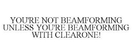 YOU'RE NOT BEAMFORMING UNLESS YOU'RE BEAMFORMING WITH CLEARONE!