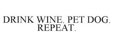 DRINK WINE. PET DOG. REPEAT.